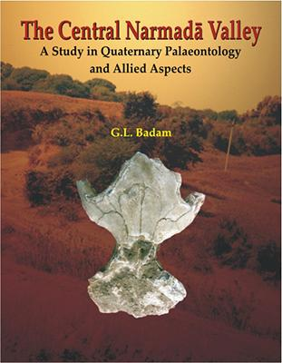 Central Narmada Valley — A Study in Quaternary Palaeontology and Allied Aspects
