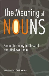 Meaning of Nouns — Semantic Theory in Classical and Medieval India