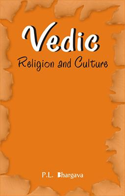 Vedic Religion and Culture — An Exposition of Distinct Facets