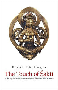 Touch of Sakti — A Study in Non Dualistic Trika Saivism of Kashmir