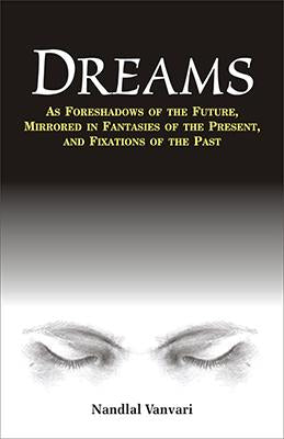 Dreams — As Foreshadows of the Future, Fantasies of the Present, and Fixations of the Past