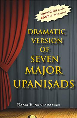 Dramatic Version of Major Seven Upanishads — (With Original Text, Transliteration and Translation)