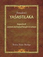 Somadeva's Yashastilaka: Aspects of Jainism, Indian Thought and Culture