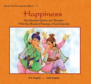 Happiness: One Hundred Quotes and Thoughts With One Hundred Paintings of Lord Ganesha