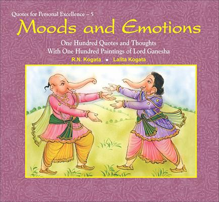 Moods and Emotions: One Hundred Quotes and Thoughts With One Hundred Paintings of Lord Ganesha