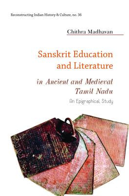 Sanskrit Education and Literature in Ancient and Medieval Tamil Nadu: An Epigraphical Study (Hb)