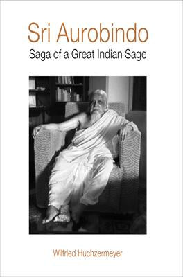 Sri Aurobindo: Saga of a Great Indian Sage (Hb)
