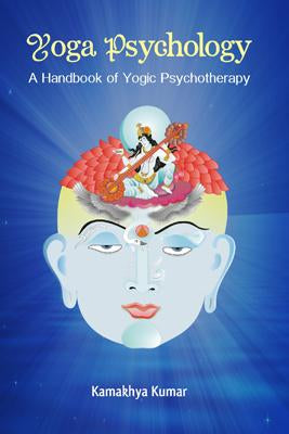 Yoga Psychology: A Handbook of Yogic Psychotherapy (Pb)