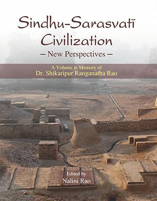 Sindhu–Sarasvati Civilization: New Perspectives — A Volume in Memory of Dr Shikaripur Ranganatha Rao