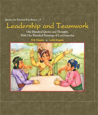 Leadership and Teamwork: One Hundred Quotes and Thoughts With One Hundred Paintings of Lord Ganesha