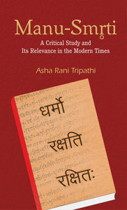 Manu Smriti: A Critical Study and Its Relevance in the Modern Times
