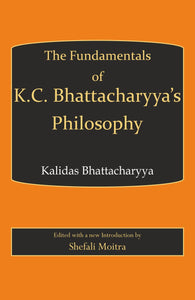 Fundamentals of K.C. Bhattachary's Philosophy