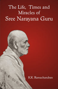 The Life, Times and Miracles of Sree Narayana Guru