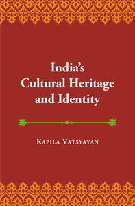 India's Cultural Heritage and Identity and other Essays