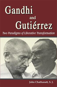 Gandhi and Gutierrez: Two Paradigms of Liberative Transformation