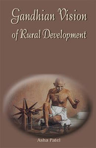 Gandhian Vision of Rural Development — Its Relevance in Present Time
