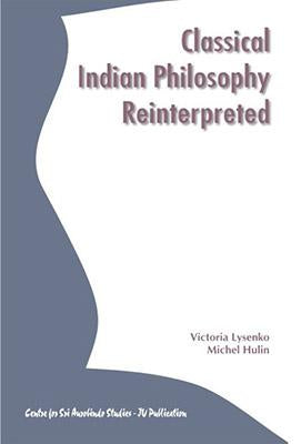 Classical Indian Philosophy Reinterpreted