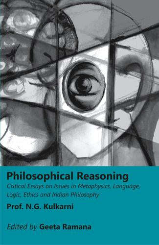 Philosophical Reasoning: Critical Essays on Issues in Metaphysics, Language,    Logic, Ethics and Indian Philosophy