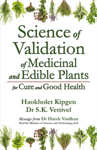 Science of Validation of Medicinal and Edible Plants for Cure and Good Health