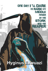 One Day I'll Dare to Raise my Middle Finger at the Stork and the Reaper