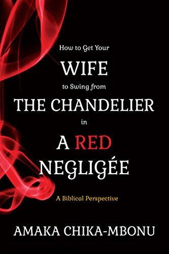 How to Get Your Wife To Swing From The Chandelier in A Red Negligee