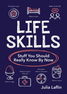 Life Skills- Stuff You Should Really Know By Now