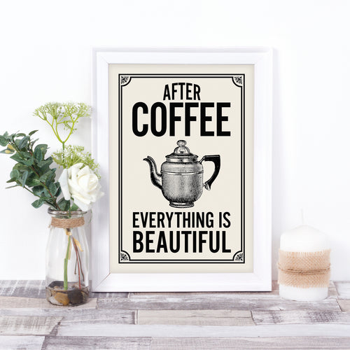 After Coffee, everything is Beautiful. Vintage-style coffee print for your retro kitchen.