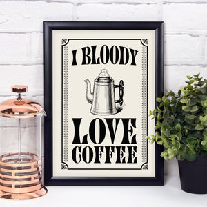 Sale - I Bloody Love Coffee print