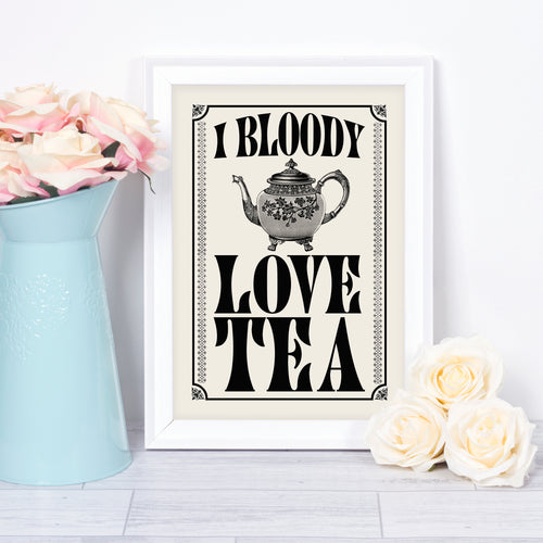 I Bloody Love Tea, British vintage style retro kitchen print