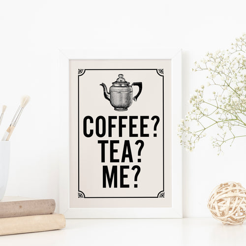 Coffee, tea, me? Typography quote print.