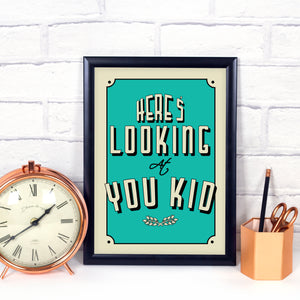 Here's Looking at You Kid, movie quote art print in any colour. Film quote print.
