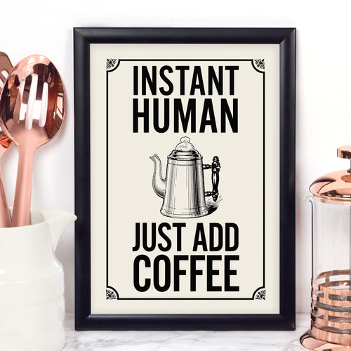 Instant Human, Just Add Coffee vintage-style kitchen art print. Black and white. Coffee quote print.