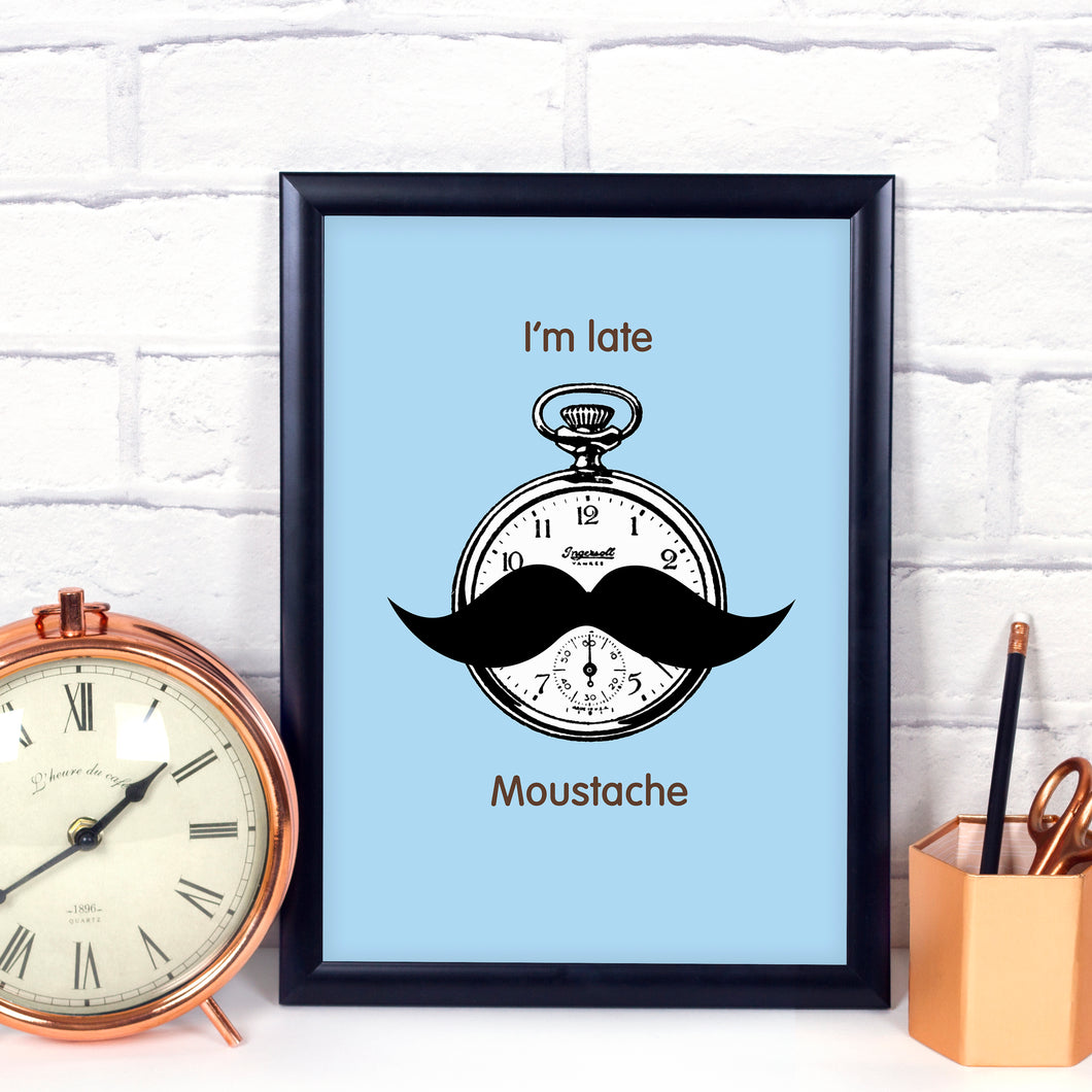 I'm late, Moustache art print available in pink or blue. Motivational quote. Art print. Home decor.