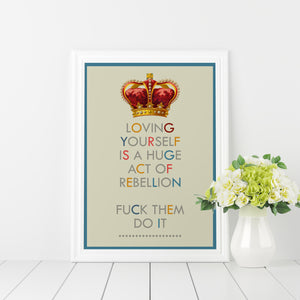 Loving yourself is a huge act of rebellion, art print