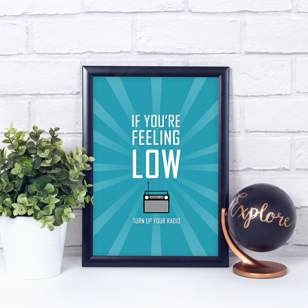 If you're feeling low, turn up your radio art print. Motivational quote.