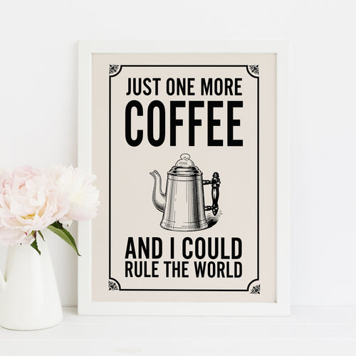 Just one more coffee and I could rule the world art print. Kitchen art print.