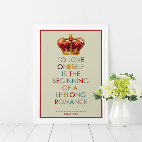 To love oneself is the beginning of a lifelong romance - Oscar Wilde quote art print