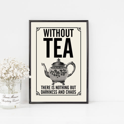 Without Tea There is Nothing but Darkness and Chaos, British vintage style retro kitchen print