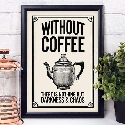 Without Coffee There is Nothing but Darkness and Chaos, British vintage style retro kitchen print