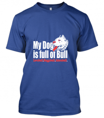 my dog is full of bull Unisex T-Shirt