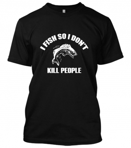 01 I FISH SO i DIDNT KILL PEOPLE Unisex T-Shirt