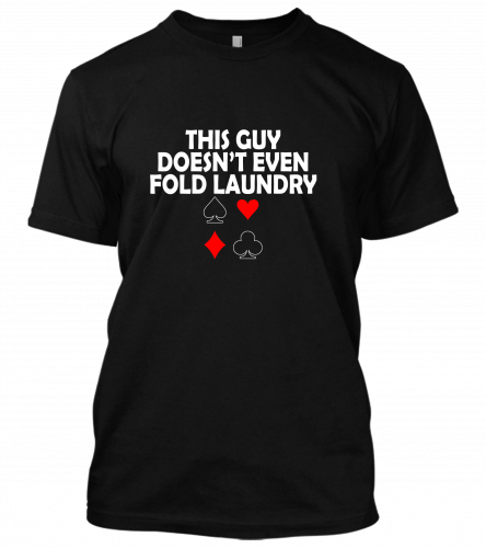 This guy doesn't even fold laundary Unisex T-Shirt