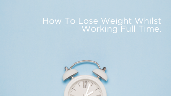 How to lose weight while working full time