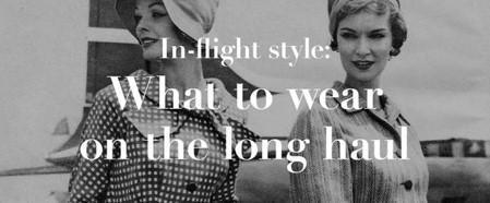 In-flight style:  What to wear on the long haul