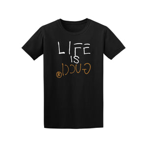 Life Is Gucci Shirt (Various Options)
