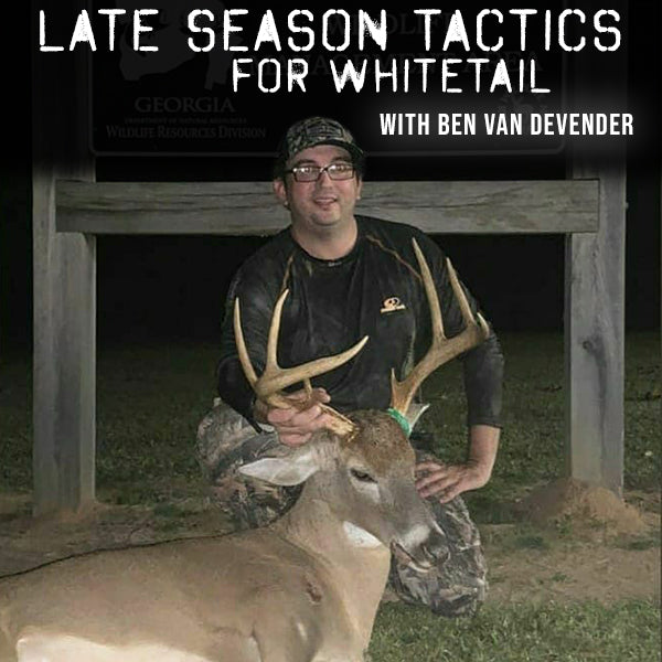 Late Season Tactics for Whitetail with Ben Van Devender