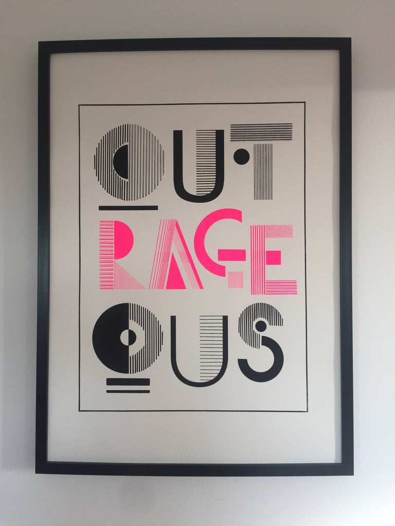 """OUTRAGEOUS"" screen print"