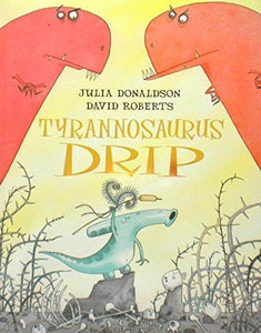 Tyrannosaurus Drip- Julia Donaldson Titles | Bags of Books | Ireland
