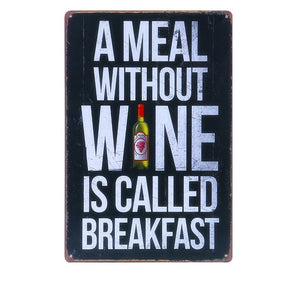 A Meal Without Wine Is Called Breakfast - Decorative Metal Sign