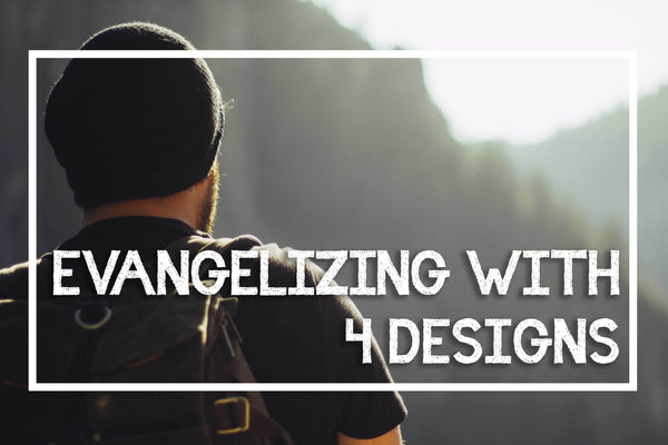 Evangelizing With 4 Designs